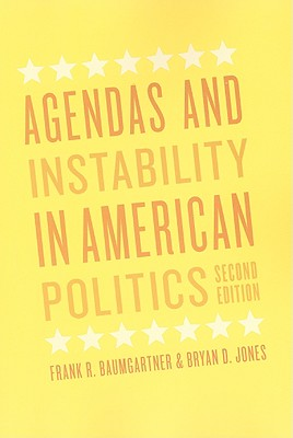 Agendas and Instability in American Politics By Baumgartner, Frank R./ Jones, Bryan D.