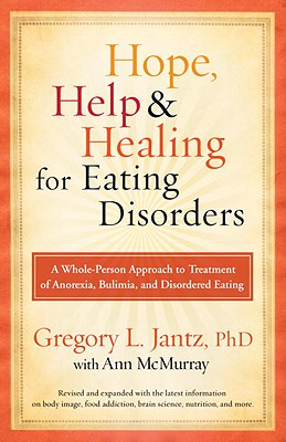 Hope, Help & Healing for Eating Disorders By Jantz, Gregory L./ McMurray, Ann (CON)